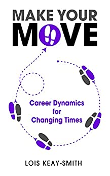 [Lois Keay-Smith]のMake Your Move: Career Dynamics for Changing Times (English Edition)