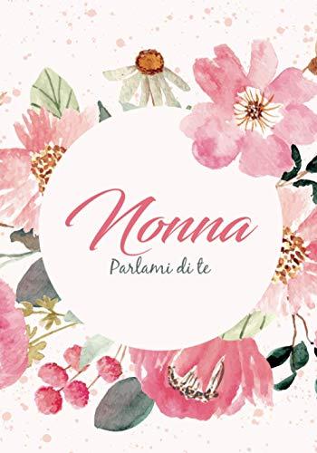 Nonna Parlami di te: Libro da completare per condividere i ricordi della nonna | Regalo originale splendidamente decorato