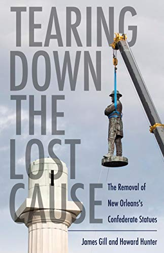 Tearing Down the Lost Cause: The Removal of New Orleans's Confederate Statues