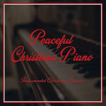 Peaceful Christmas Piano - Instrumental Christmas Classics