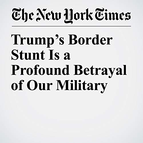 Trump's Border Stunt Is a Profound Betrayal of Our Military audiobook cover art