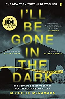 I'll Be Gone in the Dark: The #1 New York Times Bestseller by [Michelle McNamara, Gillian Flynn]