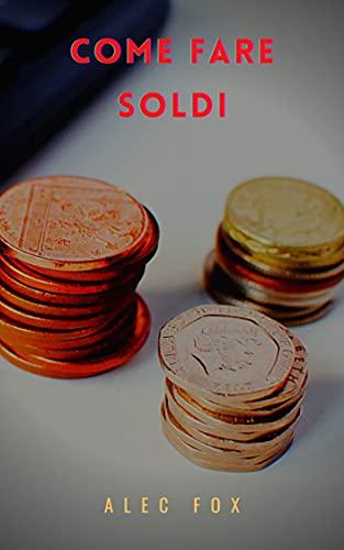 COME FARE SOLDI (Italian Edition)