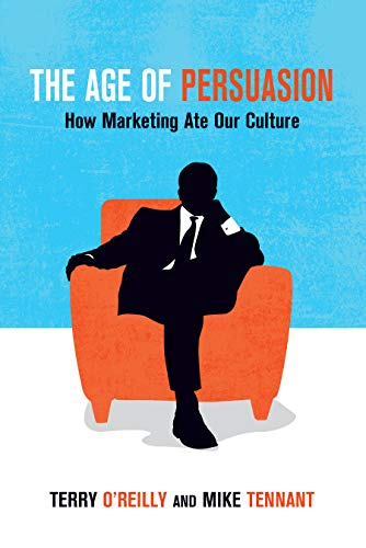 Image of The Age of Persuasion: How Marketing Ate Our Culture