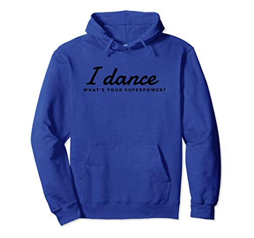 Situen I Dance What's Your Supe.rpower? Fun Dancers Rehearsal Hoodie - Hoodie for Men and Woman.