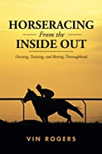 Horseracing From the Inside Out: Owning, Training, and Betting Thoroughbreds