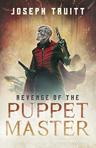 Revenge of the Puppet Master (Tales of Iron and Smoke, Band 3)