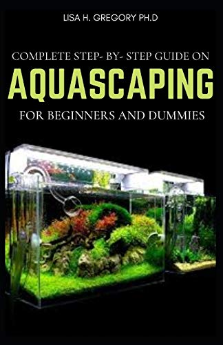 COMPLETE STEP-BY-STEP GUIDE ON AQUASCAPING FOR BEGINNERS AND DUMMIES