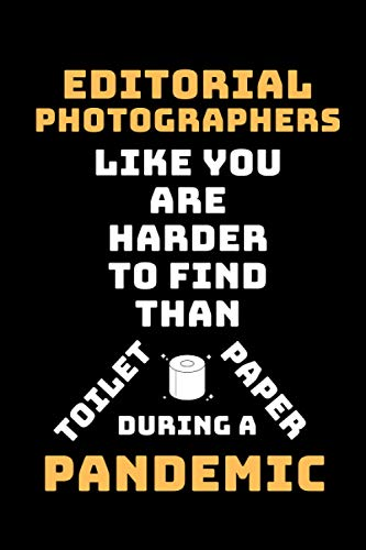 Editorial Photographers Like You Are Harder To Find Than Toilet Paper During A Pandemic: Funny Gag Lined Notebook For Editorial Photographer, A Great ... cover, Christmas,Birthday Present From Staff