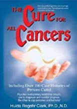 THE CURE FOR ALL CANCERS With 100 Case Histories