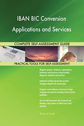 IBAN BIC Conversion Applications and Services All-Inclusive Self-Assessment - More than 710 Success Criteria, Instant Visual Insights, Spreadsheet Dashboard, Auto-Prioritized for Quick Results
