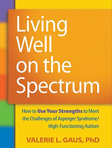 Living Well on the Spectrum: How to Use Your Strengths to Meet the Challenges of Asperger Syndrome/H