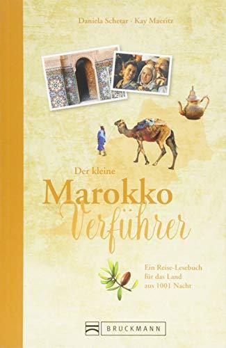 Reiseführer Marokko: Der kleine Marokko Verführer. Eine Einführung in die Kultur und Geschichte des Landes aus 1001 Nacht. Das Reiselesebuch über ... Reise-Lesebuch für das Land aus 1001 Nacht