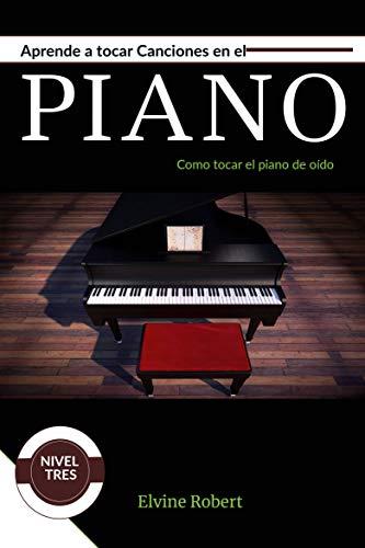 Aprende a tocar canciones en el piano eBook: Robert, Elvine ...