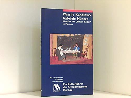 Wassily Kandinsky /Gabriele Münter. Die Künstler des 'Blauen Reiter' in Murnau