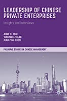 Leadership of Chinese Private Enterprises: Insights and Interviews (Palgrave Studies in Chinese Management)