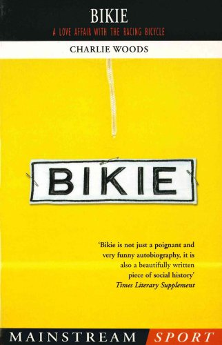 Bikie: A Love Affair with the Racing Bicycle (Mainstream Sport)
