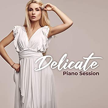 Delicate Piano Session: 15 Best Relaxing Piano Melodies, Mellow Piano Sounds, Relaxing Moments
