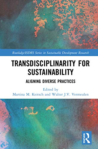 Compare Textbook Prices for Transdisciplinarity For Sustainability: Aligning Diverse Practices Routledge/ISDRS Series in Sustainable Development Research 1 Edition ISBN 9780367189075 by Keitsch, Martina M.,Vermeulen, Walter J.V.