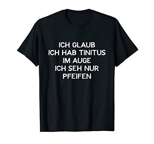 Ich Glaub Ich Hab Tinitus Frecher Ironischer Spruch T-Shirt