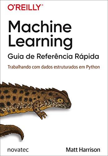 Machine Learning – Guia de Referência Rápida: Trabalhando com Dados Estruturados em Python