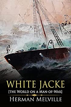 White Jacket or The World on a Man of War  A Classic  Annotated  Edition of Herman Melville Novel  Editor by Maylada Classic