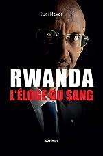 Rwanda - L'éloge du sang - Les crimes du Front patriotique rwandais de Judi Rever