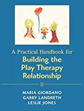 A Practical Handbook for Building the Play Therapy Relationship by Giordano, Maria A., Landreth, Garry L., Jones, Leslie D. (February 9, 2005) Paperback
