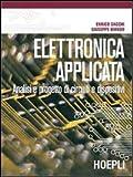 Elettronica applicata. Analisi e progetto di circuiti e dispositivi...