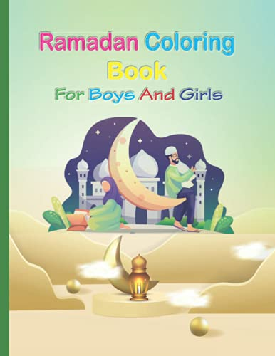 Ramadan coloring book For boys and girls: Ramadan Activity Coloring Book For Young Muslims, For Kids, Adults, Best Gift For Girls, Boys, Coloring, Geometric, Patterns, Décor, Mazes and More Of Fun!