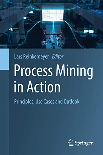Process Mining in Action: Principles, Use Cases and Outlook