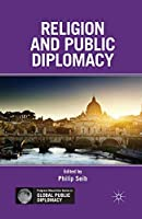 Religion and Public Diplomacy (Palgrave Macmillan Series in Global Public Diplomacy)