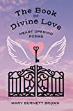 The Book Of Divine Love: Heart Opening Poems