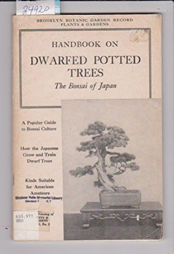 HANDBOOK ON DWARFED POTTED TREES - THE BONSAI OF JAPAN - BROOKLYN BOTANIC GARDEN RECORD PLANTS AND GARDENS NUMBER 3 A Popular Guide to Bonsai Culture, How the Japanese Grow and Train Dwarf Trees, Kinds Suitable for American Amateurs