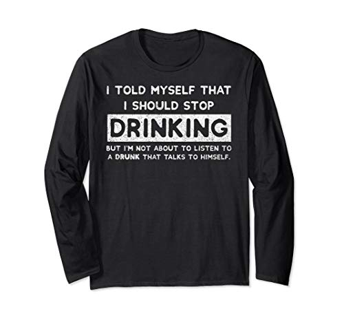 I Told Myself That I Should Stop Drinking - Bier-Geschenk Langarmshirt