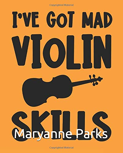 I've Got Mad Violin Skills: Violin Gift for People Who Love to Play the Violin - Violin Silhouette with Bold Orange Cover Design for Violin Players - Blank Lined Journal or Notebook