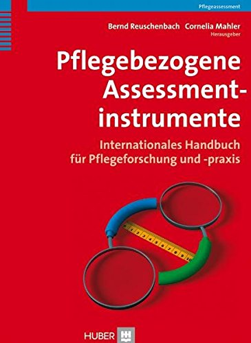 Pflegebezogene Assessmentinstrumente: Internationales Handbuch für Pflegeforschung und -praxis