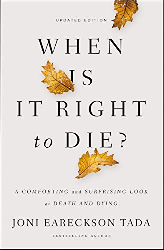 When Is It Right to Die?: A Comforting and Surprising Look at Death and Dying