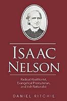 Isaac Nelson: Radical Abolitionist, Evangelical Presbyterian, and Irish Nationalist