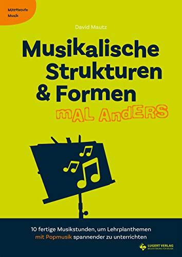 Musikalische Strukturen & Formen mal anders: Heft inkl. CD (Mittelstufe Musik)