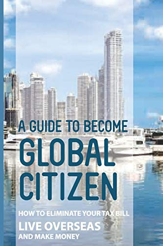 Compare Textbook Prices for A Guide To Become Global Citizen: How To Eliminate Your Tax Bill, Live Overseas And Make Money: Emigration & Immigration Law  ISBN 9798598352465 by Dano, Ok