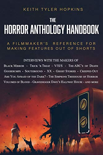 Compare Textbook Prices for The Horror Anthology Handbook: A filmmaker's reference for making features out of shorts  ISBN 9798686234482 by Hopkins, Keith  Tyler