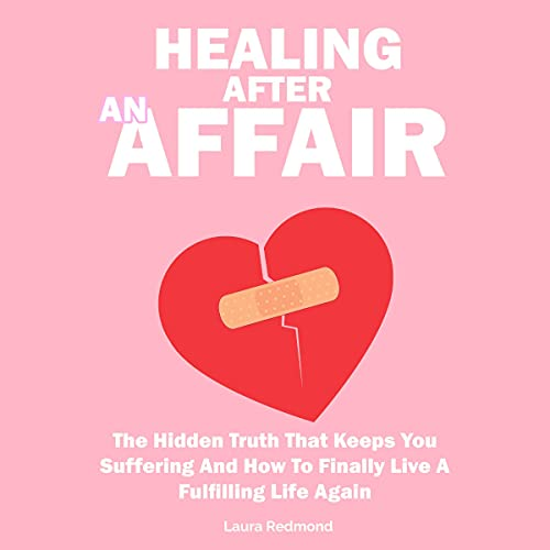 Download Healing After an Affair: The Hidden Truth That Keeps You Suffering and How to Finally Live a Fulfill audio book