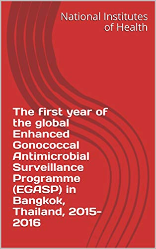 The first year of the global Enhanced Gonococcal Antimicrobial Surveillance Programme (EGASP) in Bangkok, Thailand, 2015-2016 (English Edition)