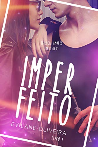 Imperfeito (Amores Impulsivos Livro 1)
