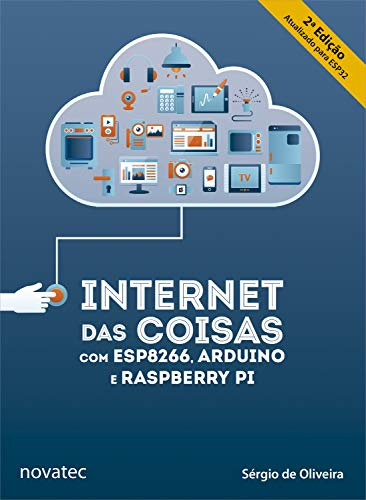 Internet das Coisas com ESP8266, Arduino e Raspberry Pi 2ª edição: Atualizado para ESP32