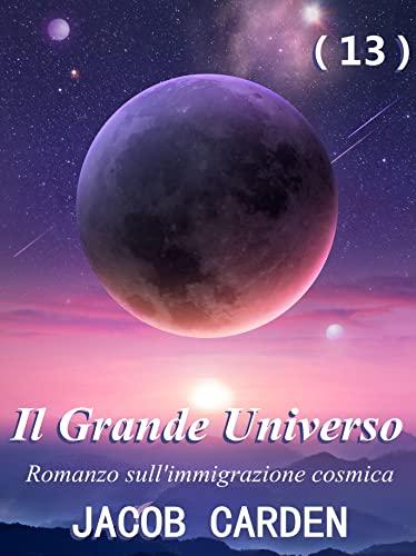 Il Grande Universo (13) : Romanzo sull'immigrazione cosmica; Guerra d'argento! (Italian Edition)
