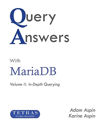 Query Answers with MariaDB: Volume II: In–Depth Querying