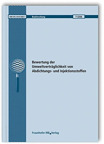 Bewertung der Umweltverträglichkeit von Abdichtungs- und Injektionsstoffen. Abschlussbericht. (Bauforschung)