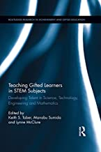Teaching Gifted Learners in STEM Subjects: Developing Talent in Science, Technology, Engineering and Mathematics (Routledge Research in Achievement and Gifted Education)